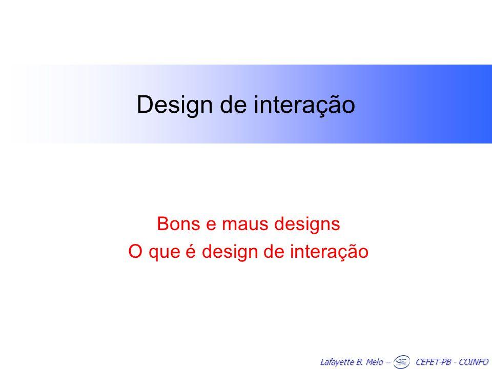 Lafayette B. Melo – CEFET-PB - COINFO Design de interação Bons e maus designs O que é design de interação