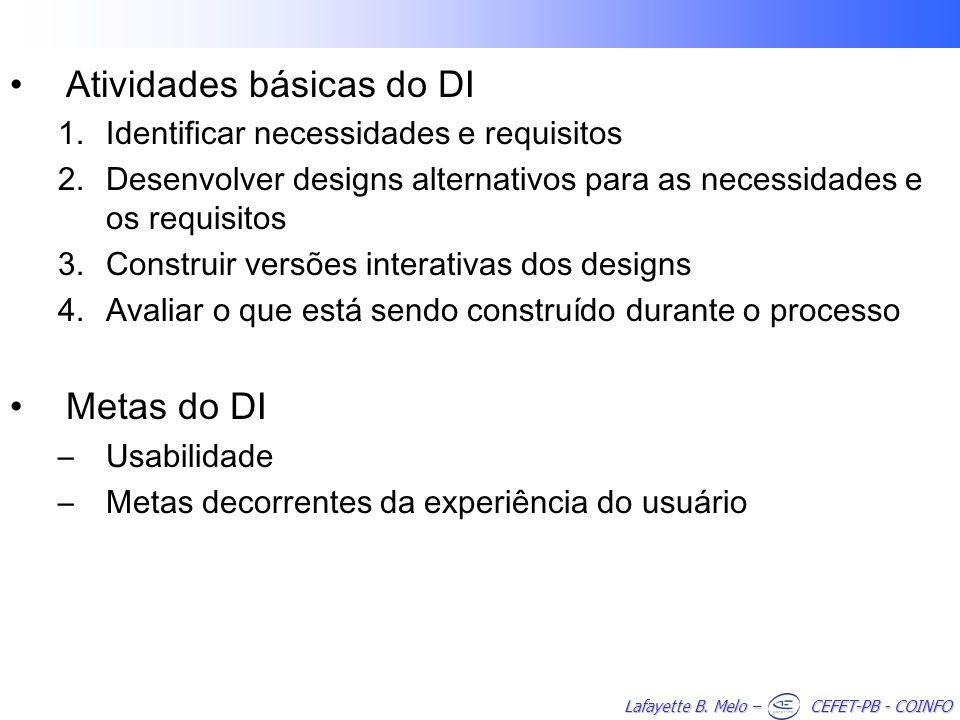 Lafayette B. Melo – CEFET-PB - COINFO Atividades básicas do DI 1.Identificar necessidades e requisitos 2.Desenvolver designs alternativos para as nece