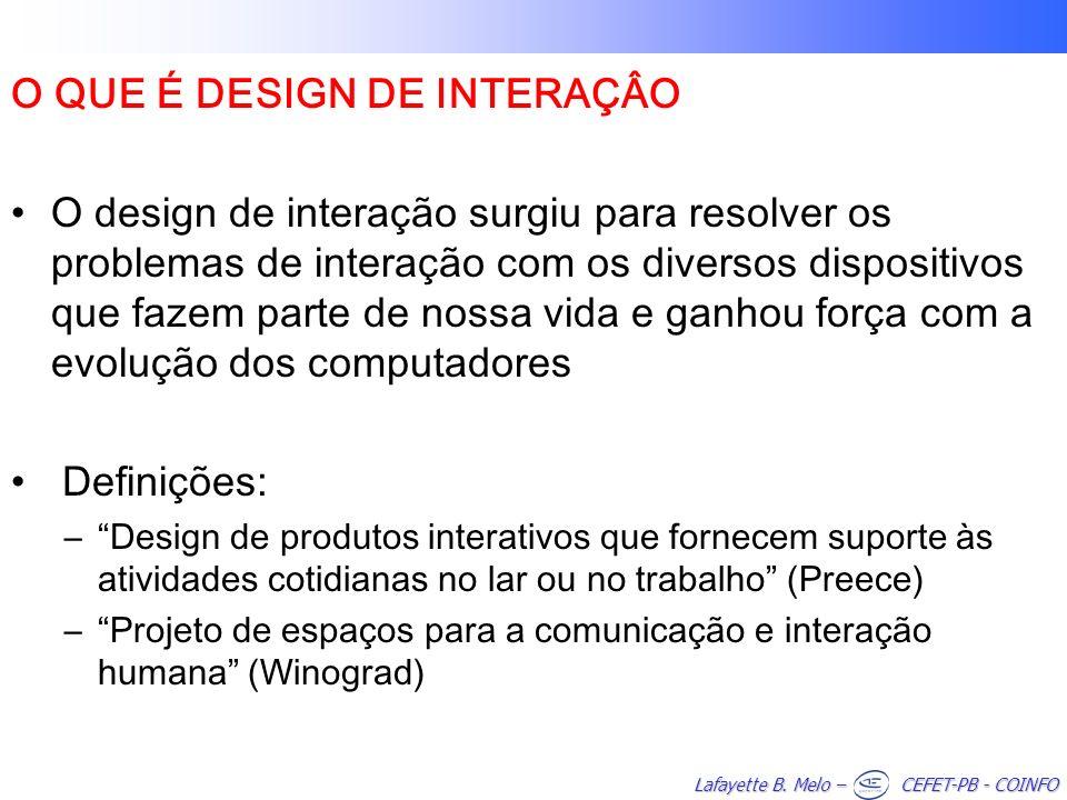 Lafayette B. Melo – CEFET-PB - COINFO O QUE É DESIGN DE INTERAÇÂO O design de interação surgiu para resolver os problemas de interação com os diversos
