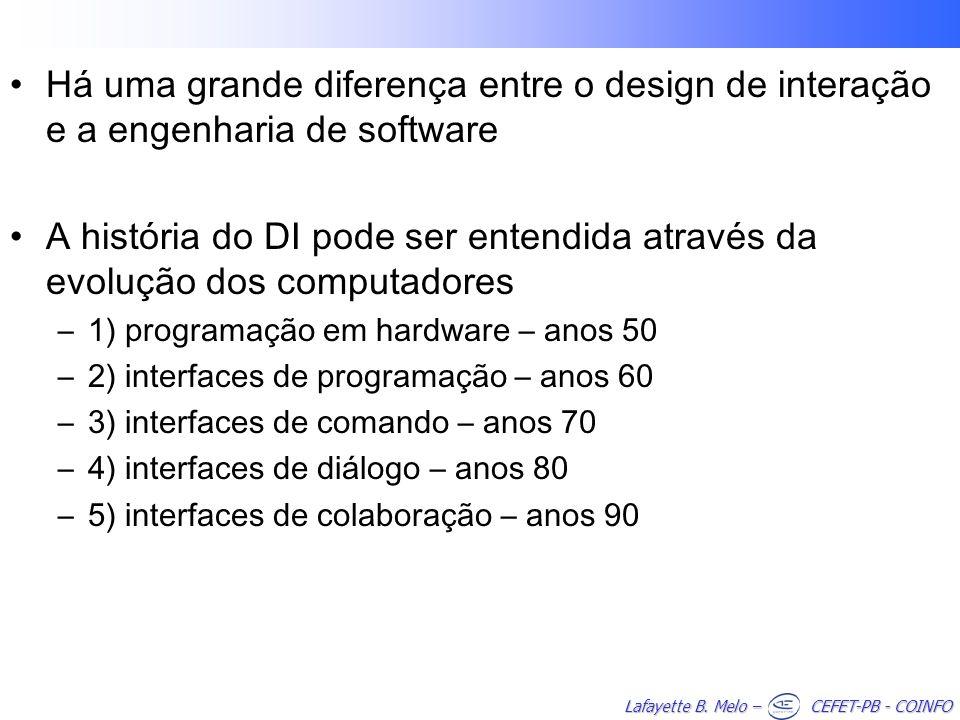 Lafayette B. Melo – CEFET-PB - COINFO Há uma grande diferença entre o design de interação e a engenharia de software A história do DI pode ser entendi