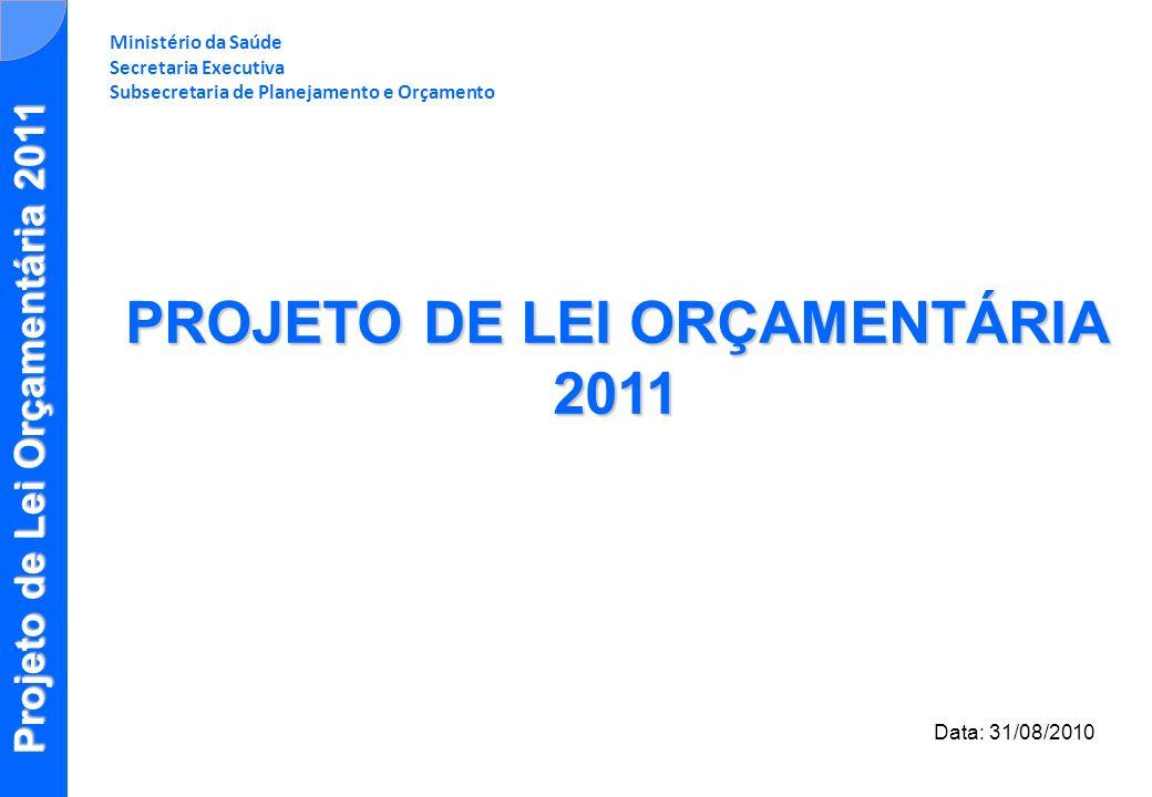 Projeto de Lei Orçamentária 2011 Ministério da Saúde Secretaria Executiva Subsecretaria de Planejamento e Orçamento Data: 31/08/2010 PROJETO DE LEI OR