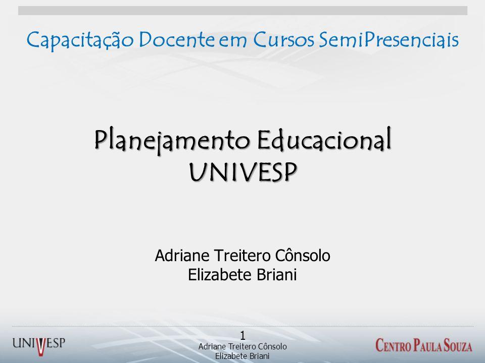 Planejamento Educacional UNIVESP Adriane Treitero Cônsolo Elizabete Briani Capacitação Docente em Cursos SemiPresenciais Adriane Treitero Cônsolo Eliz