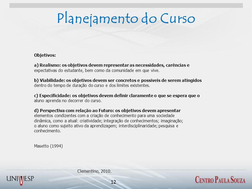 Planejamento do Curso 12 Clementino, 2010. Objetivos: a) Realismo: os objetivos devem representar as necessidades, carências e expectativas do estudan