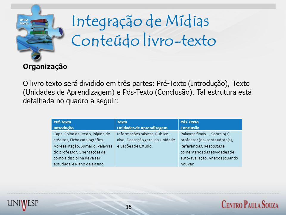 Integração de Mídias Conteúdo livro-texto 15 Organização O livro texto será dividido em três partes: Pré-Texto (Introdução), Texto (Unidades de Aprend