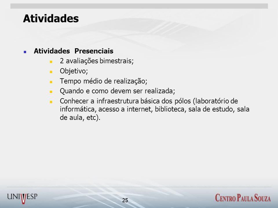 Atividades Atividades Presenciais 2 avaliações bimestrais; Objetivo; Tempo médio de realização; Quando e como devem ser realizada; Conhecer a infraest