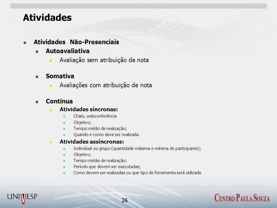 Atividades Atividades Não-Presenciais Autoavaliativa Avaliação sem atribuição de nota Somativa Avaliações com atribuição de nota Contínua Atividades s