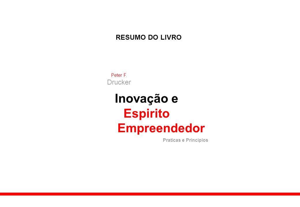 RESUMO DO LIVRO Inovação e Espirito Empreendedor Praticas e Princípios Peter F. Drucker
