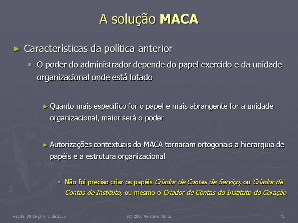 Recife, 30 de janeiro de 2006(C) 2006 Gustavo Motta13 A solução MACA Características da política anterior Características da política anterior O poder
