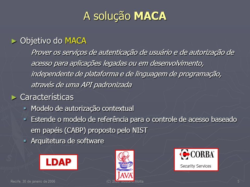 Recife, 30 de janeiro de 2006(C) 2006 Gustavo Motta5 A solução MACA Objetivo do MACA Objetivo do MACA Prover os serviços de autenticação de usuário e