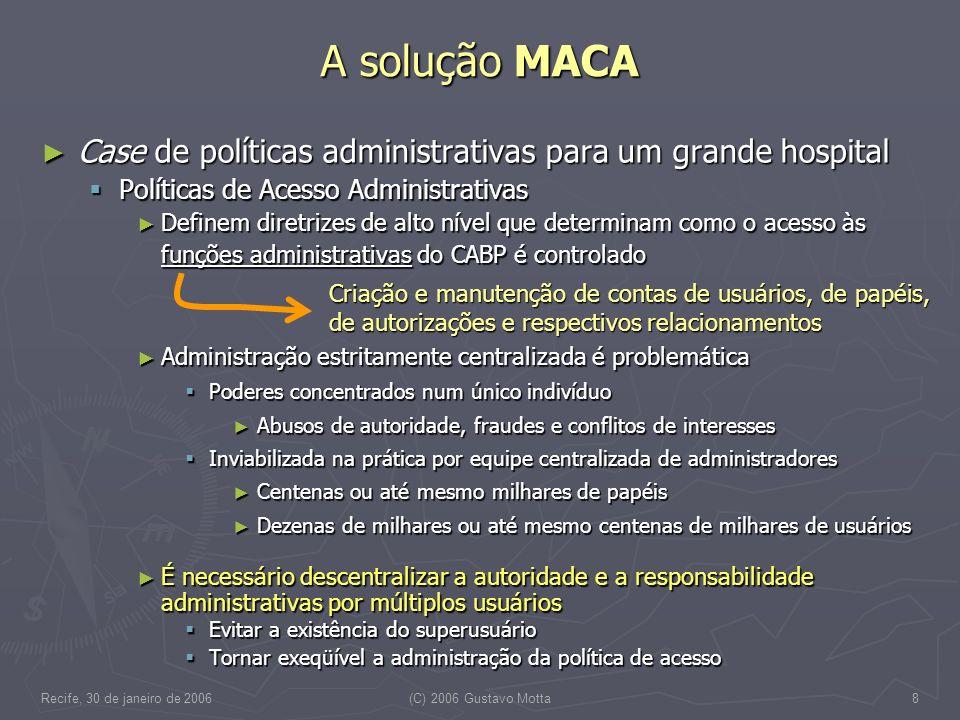 Recife, 30 de janeiro de 2006(C) 2006 Gustavo Motta8 A solução MACA Case de políticas administrativas para um grande hospital Case de políticas admini