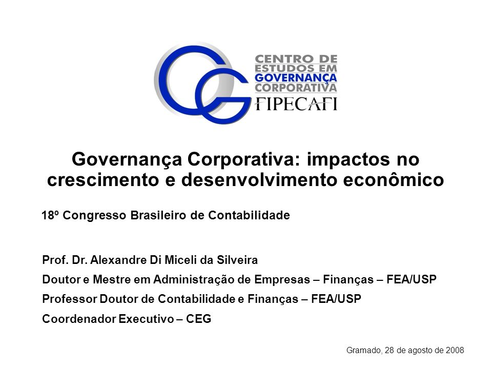 Gramado, 28 de agosto de 2008 18º Congresso Brasileiro de Contabilidade Governança Corporativa: impactos no crescimento e desenvolvimento econômico Pr