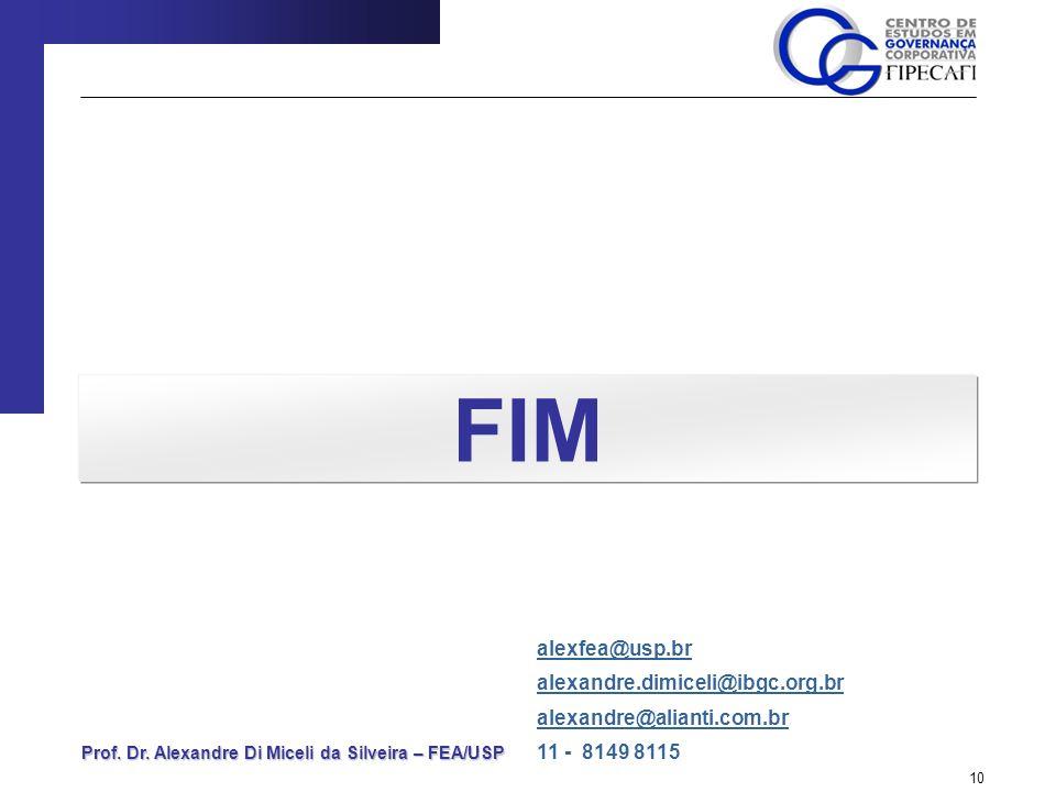 Prof. Dr. Alexandre Di Miceli da Silveira – FEA/USP 10 FIM alexfea@usp.br alexandre.dimiceli@ibgc.org.br alexandre@alianti.com.br 11 - 8149 8115