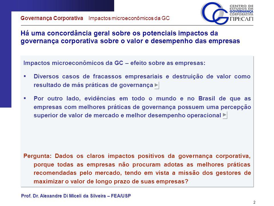 Prof. Dr. Alexandre Di Miceli da Silveira – FEA/USP 2 Há uma concordância geral sobre os potenciais impactos da governança corporativa sobre o valor e