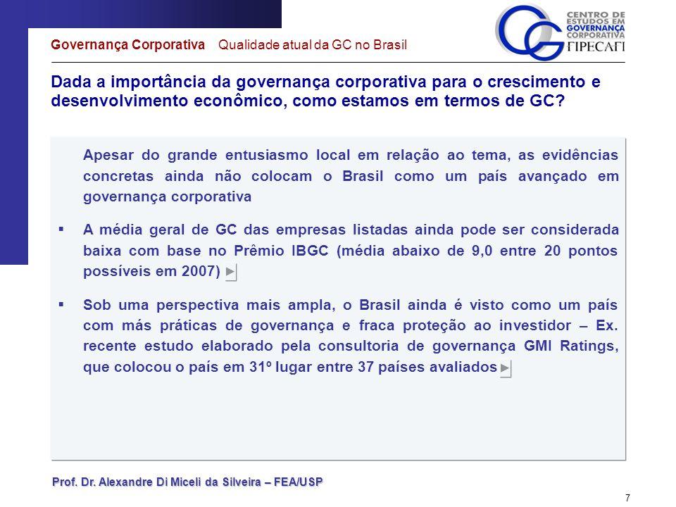 Prof. Dr. Alexandre Di Miceli da Silveira – FEA/USP 7 Dada a importância da governança corporativa para o crescimento e desenvolvimento econômico, com