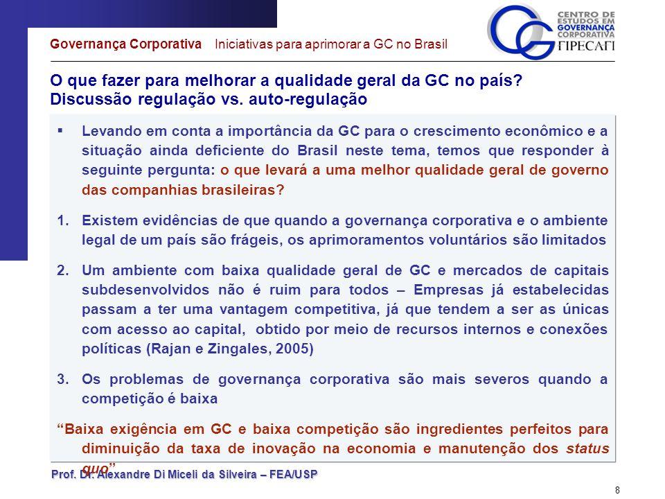 Prof. Dr. Alexandre Di Miceli da Silveira – FEA/USP 8 O que fazer para melhorar a qualidade geral da GC no país? Discussão regulação vs. auto-regulaçã