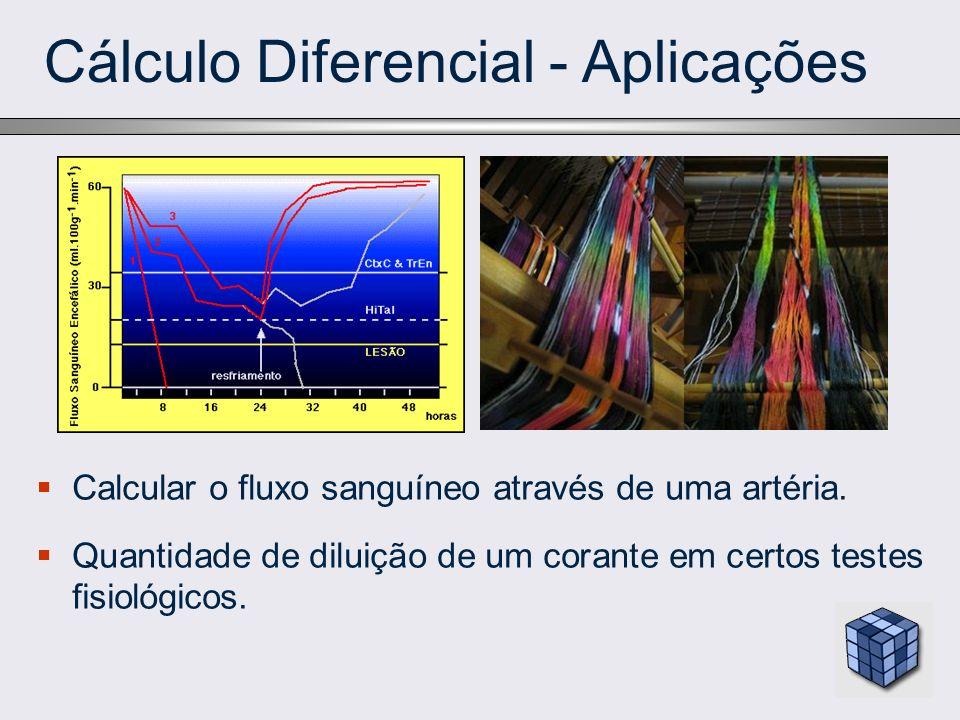 Cálculo Diferencial - Aplicações Calcular o fluxo sanguíneo através de uma artéria. Quantidade de diluição de um corante em certos testes fisiológicos