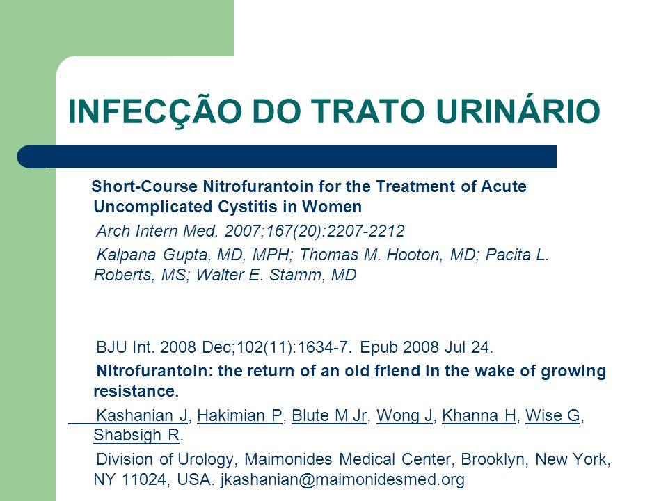 INFECÇÃO DO TRATO URINÁRIO Short-Course Nitrofurantoin for the Treatment of Acute Uncomplicated Cystitis in Women Arch Intern Med. 2007;167(20):2207-2
