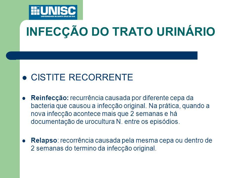INFECÇÃO DO TRATO URINÁRIO CISTITE RECORRENTE Reinfecção: recurrência causada por diferente cepa da bacteria que causou a infecção original. Na prátic