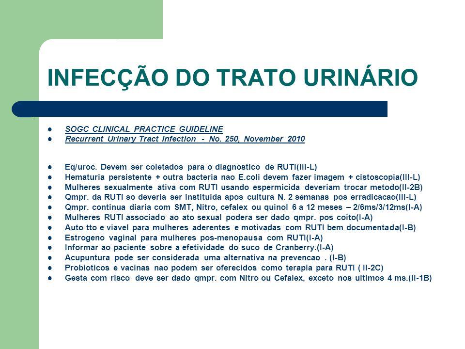 INFECÇÃO DO TRATO URINÁRIO SOGC CLINICAL PRACTICE GUIDELINE Recurrent Urinary Tract Infection - No. 250, November 2010 Eq/uroc. Devem ser coletados pa