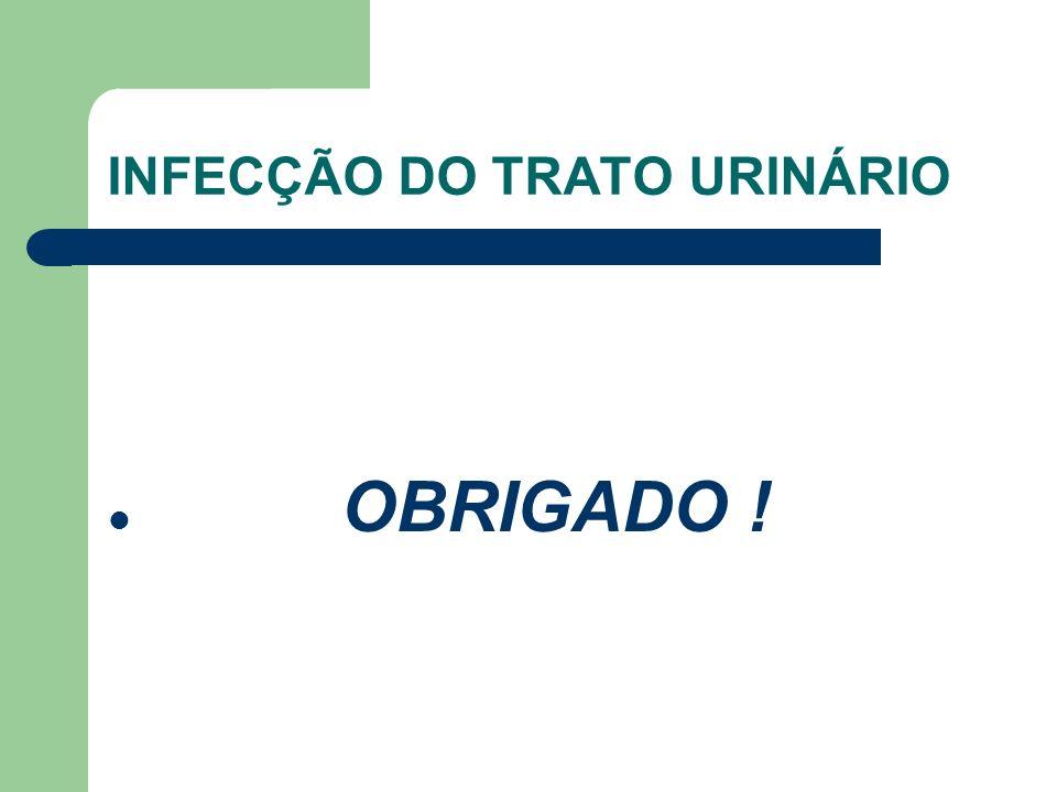 INFECÇÃO DO TRATO URINÁRIO OBRIGADO !