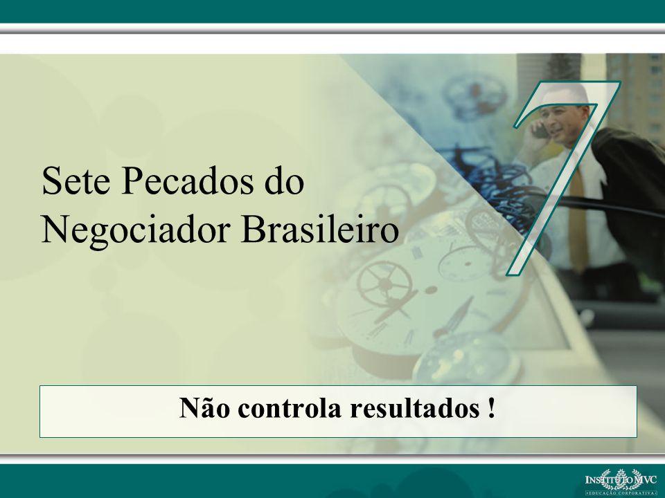 Não controla resultados ! Sete Pecados do Negociador Brasileiro