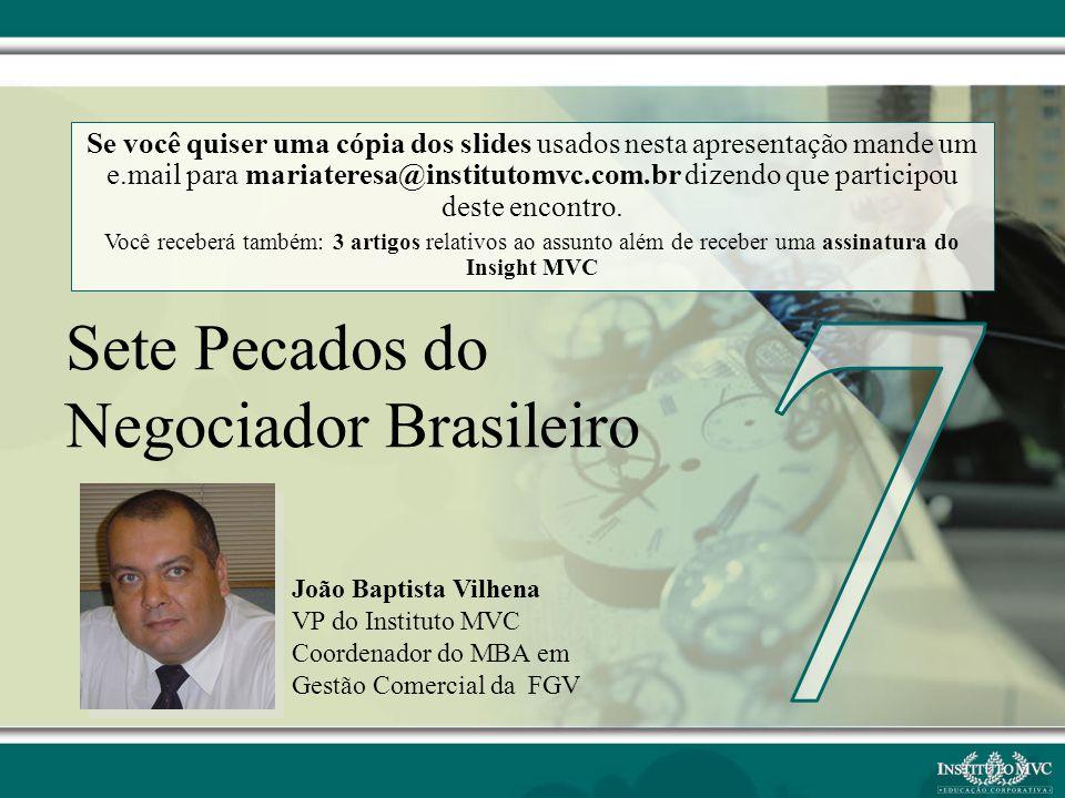 João Baptista Vilhena VP do Instituto MVC Coordenador do MBA em Gestão Comercial da FGV Sete Pecados do Negociador Brasileiro Se você quiser uma cópia