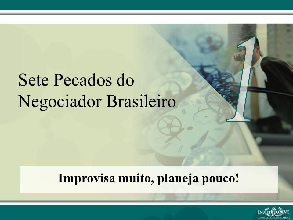 Improvisa muito, planeja pouco! Sete Pecados do Negociador Brasileiro