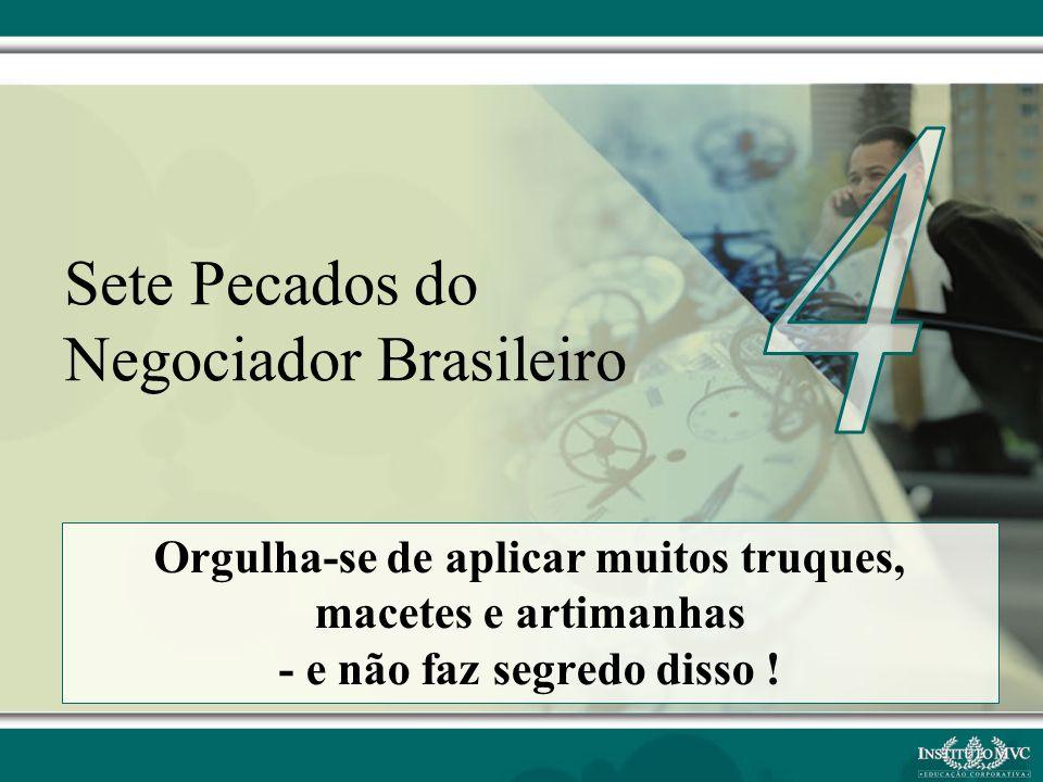 Orgulha-se de aplicar muitos truques, macetes e artimanhas - e não faz segredo disso ! Sete Pecados do Negociador Brasileiro
