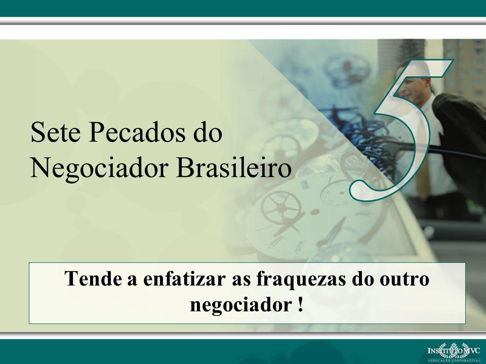 Tem baixa flexibilidade ! Sete Pecados do Negociador Brasileiro