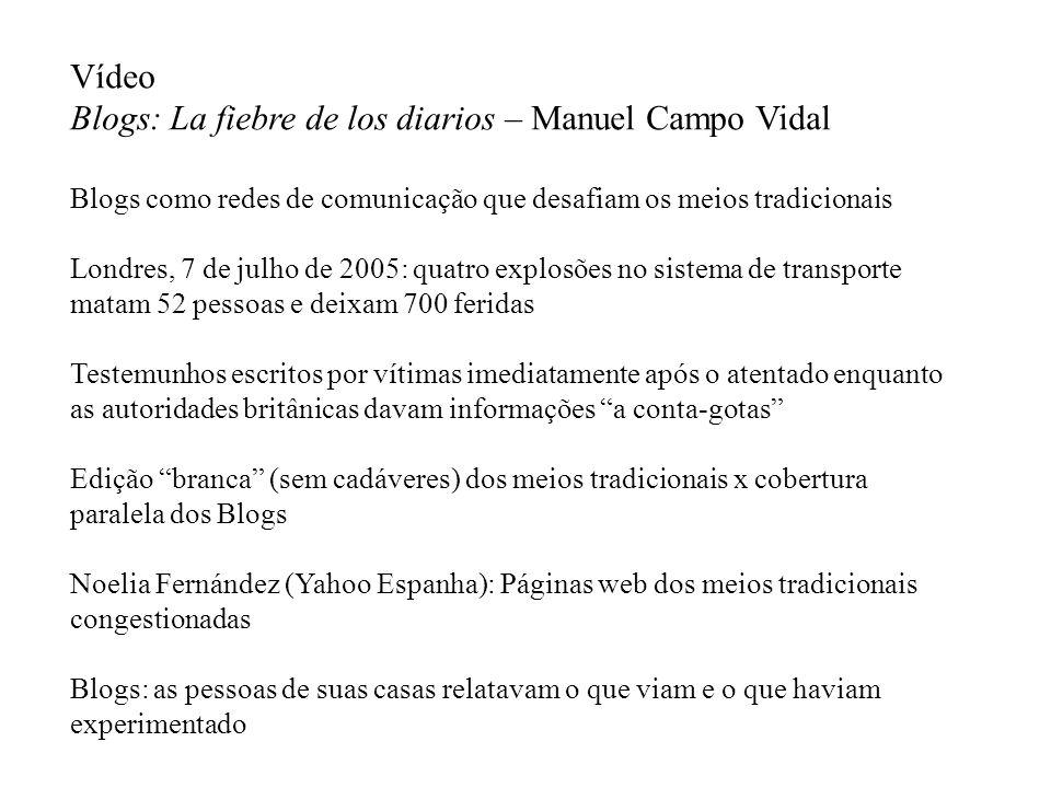 Vídeo Blogs: La fiebre de los diarios – Manuel Campo Vidal Blogs como redes de comunicação que desafiam os meios tradicionais Londres, 7 de julho de 2