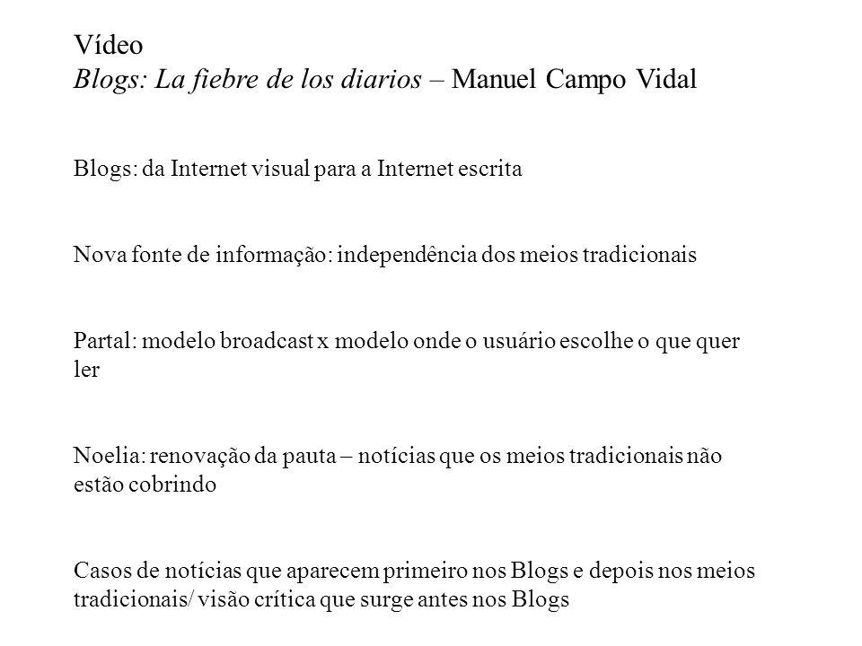 Vídeo Blogs: La fiebre de los diarios – Manuel Campo Vidal Blogs: da Internet visual para a Internet escrita Nova fonte de informação: independência d