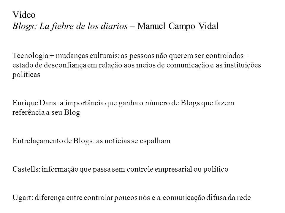 Vídeo Blogs: La fiebre de los diarios – Manuel Campo Vidal Tecnologia + mudanças culturais: as pessoas não querem ser controlados – estado de desconfi