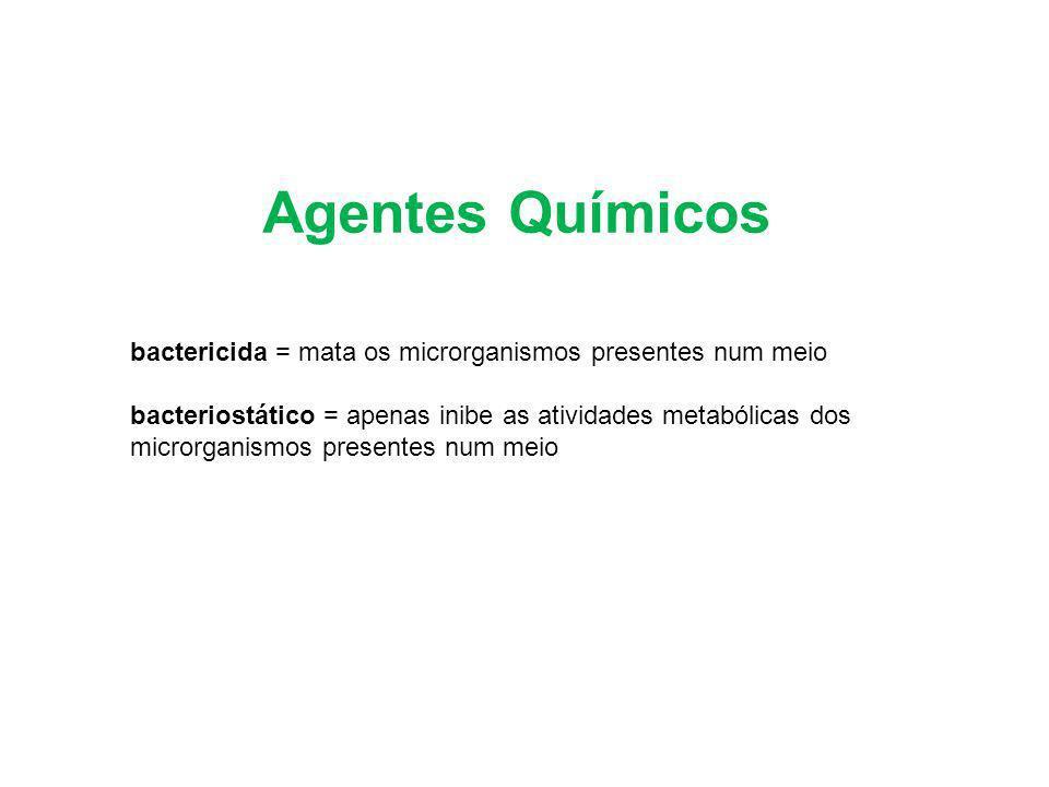 Agentes Químicos bactericida = mata os microrganismos presentes num meio bacteriostático = apenas inibe as atividades metabólicas dos microrganismos p