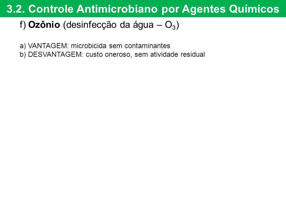 3.2. Controle Antimicrobiano por Agentes Químicos f) Ozônio (desinfecção da água – O 3 ) a) VANTAGEM: microbicida sem contaminantes b) DESVANTAGEM: cu