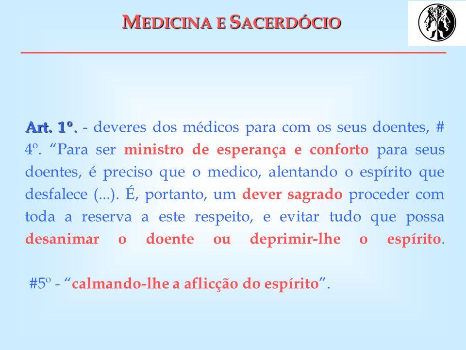 M EDICINA E S ACERDÓCIO Art. 1º. Art. 1º. - deveres dos médicos para com os seus doentes, # 4º. Para ser ministro de esperança e conforto para seus do