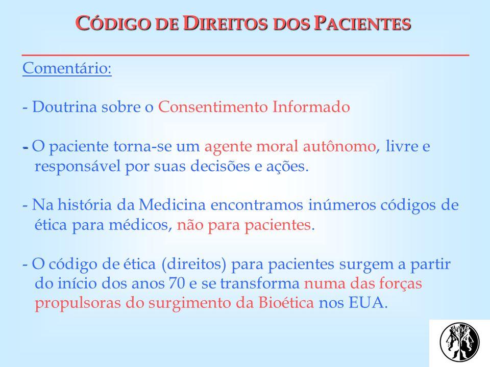 C ÓDIGO DE D IREITOS DOS P ACIENTES - Comentário: - Doutrina sobre o Consentimento Informado - O paciente torna-se um agente moral autônomo, livre e..