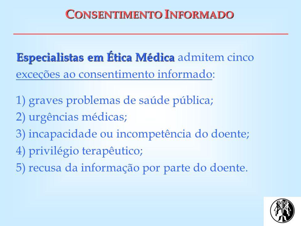 C ONSENTIMENTO I NFORMADO Especialistas em Ética Médica Especialistas em Ética Médica admitem cinco exceções ao consentimento informado: 1) graves pro