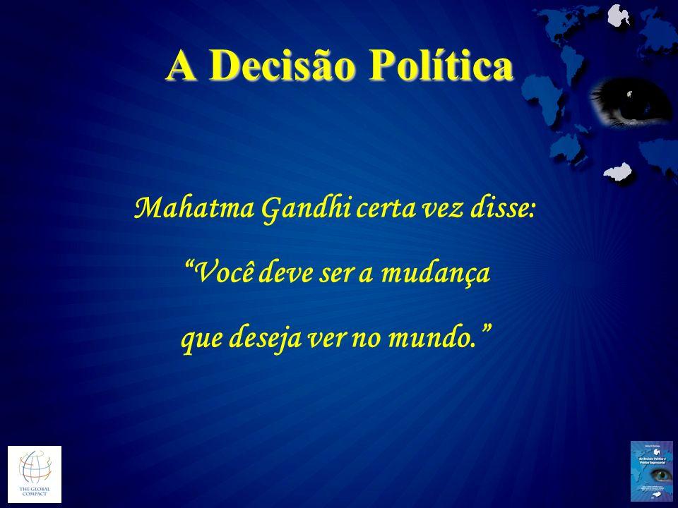 A Decisão Política Mahatma Gandhi certa vez disse: Você deve ser a mudança que deseja ver no mundo.