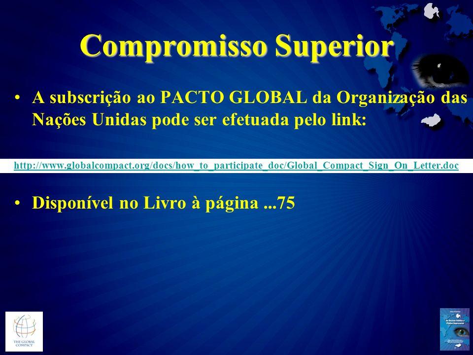 Compromisso Superior A subscrição ao PACTO GLOBAL da Organização das Nações Unidas pode ser efetuada pelo link: http://www.globalcompact.org/docs/how_