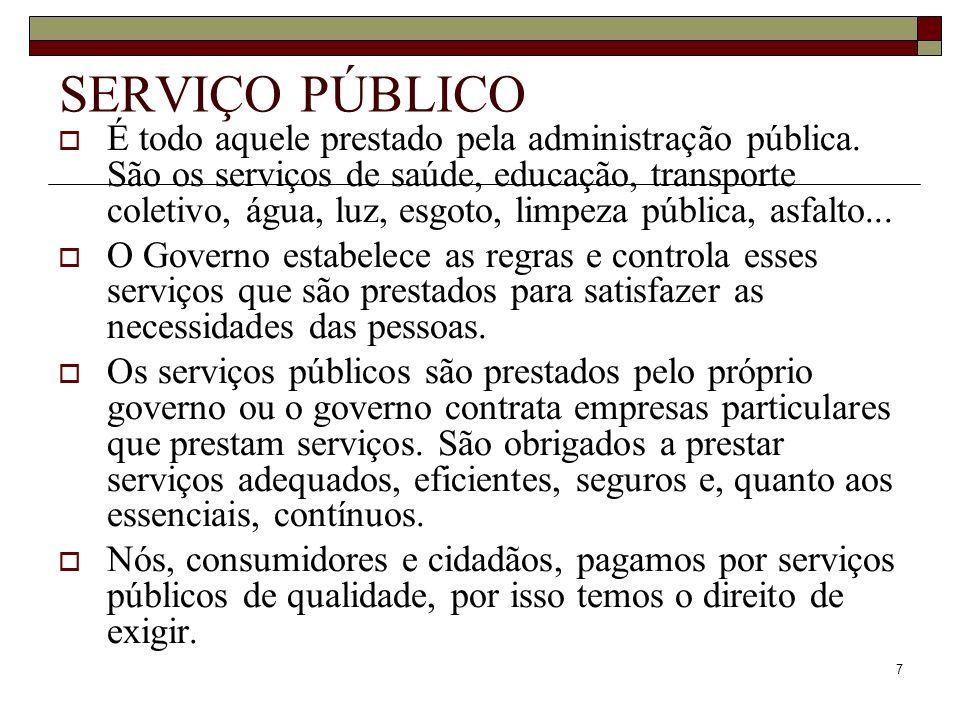 7 SERVIÇO PÚBLICO É todo aquele prestado pela administração pública. São os serviços de saúde, educação, transporte coletivo, água, luz, esgoto, limpe