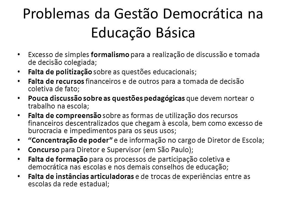 Problemas da Gestão Democrática na Educação Básica Excesso de simples formalismo para a realização de discussão e tomada de decisão colegiada; Falta d
