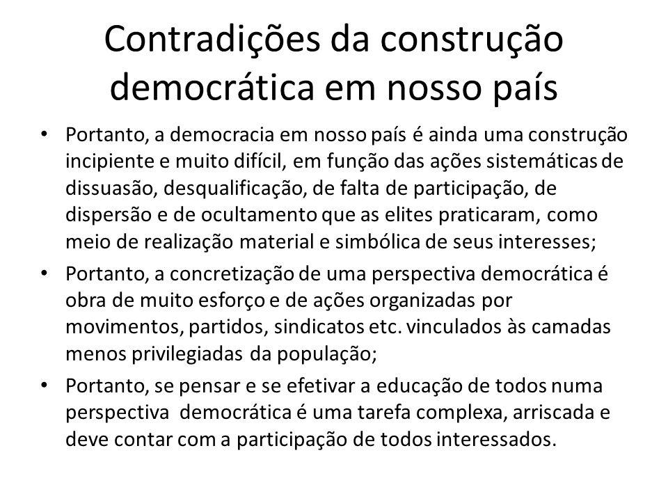 Contradições da construção democrática em nosso país Portanto, a democracia em nosso país é ainda uma construção incipiente e muito difícil, em função