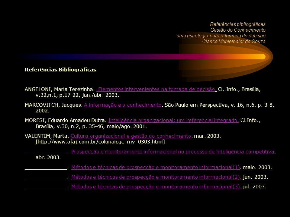 Referências bibliográficas Gestão do Conhecimento uma estratégia para a tomada de decisão Clarice Muhlethaler de Souza Referências Bibliográficas ANGELONI, Maria Terezinha.