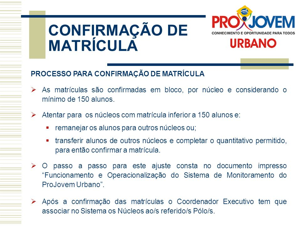 CONFIRMAÇÃO DE MATRÍCULA PROCESSO PARA CONFIRMAÇÃO DE MATRÍCULA As matrículas são confirmadas em bloco, por núcleo e considerando o mínimo de 150 alun