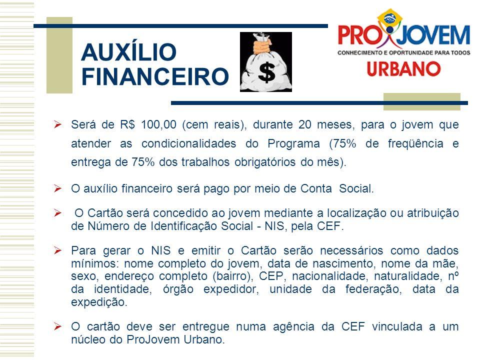 AUXÍLIO FINANCEIRO Será de R$ 100,00 (cem reais), durante 20 meses, para o jovem que atender as condicionalidades do Programa (75% de freqüência e entrega de 75% dos trabalhos obrigatórios do mês).