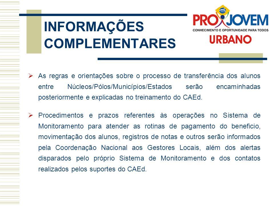 INFORMAÇÕES COMPLEMENTARES As regras e orientações sobre o processo de transferência dos alunos entre Núcleos/Pólos/Municípios/Estados serão encaminha