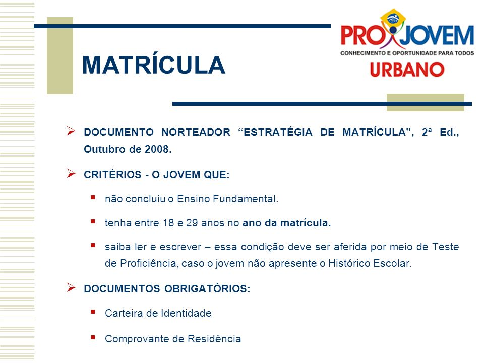LOCAL E DIVULGAÇÃO DA MATRÍCULA: O local(is) da matrícula deve(m) ser definido(s) pela Coordenação Local e previamente informado(s) para a Coordenação Nacional do ProJovem Urbano.