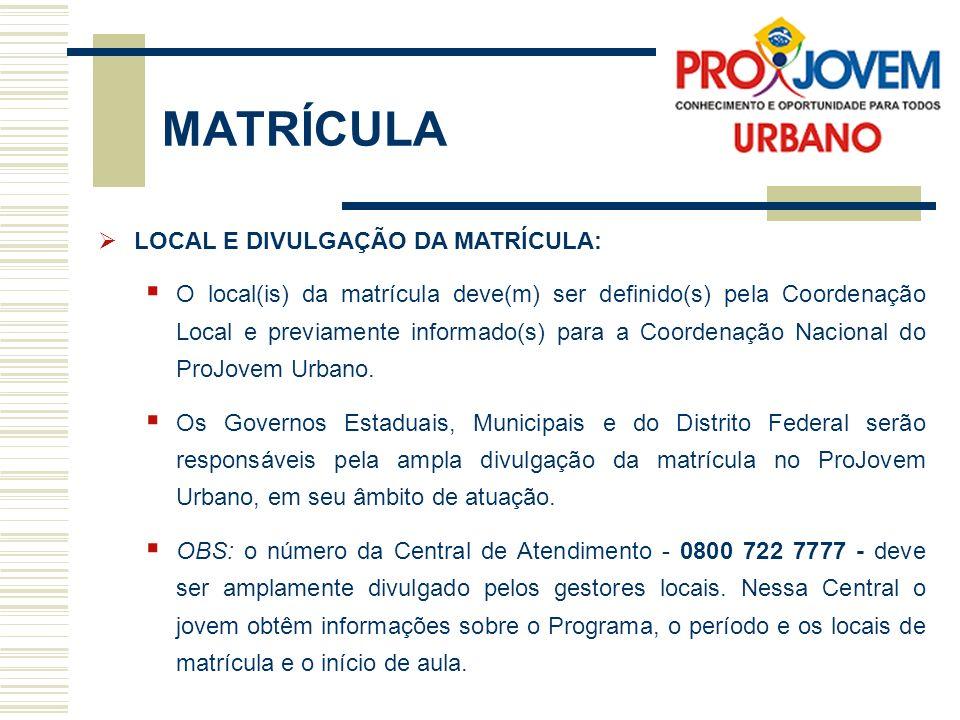 LOCAL E DIVULGAÇÃO DA MATRÍCULA: O local(is) da matrícula deve(m) ser definido(s) pela Coordenação Local e previamente informado(s) para a Coordenação