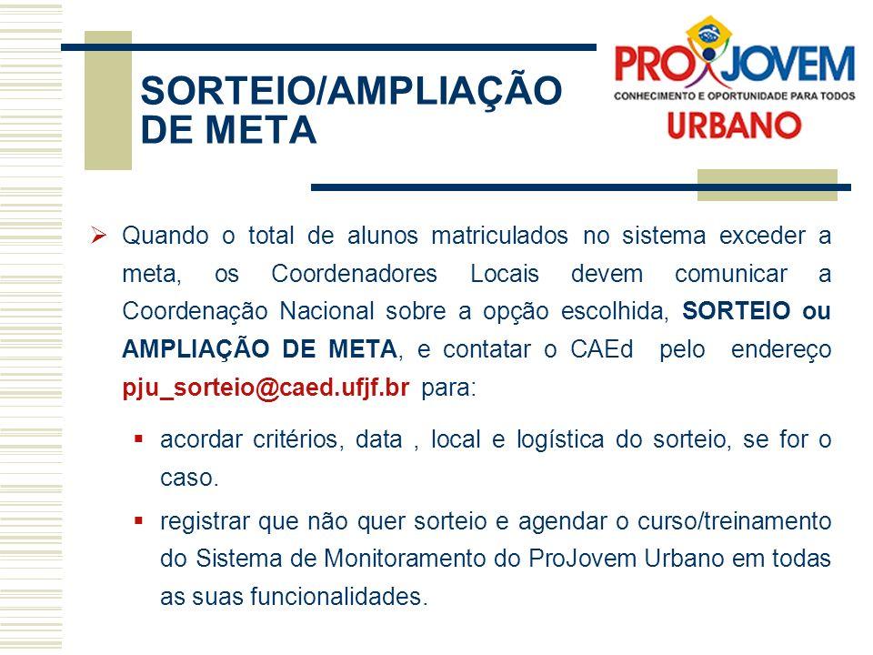SORTEIO/AMPLIAÇÃO DE META A matrícula no Sistema de Monitoramento será encerrada 03 (três) dias antes da data do sorteio.