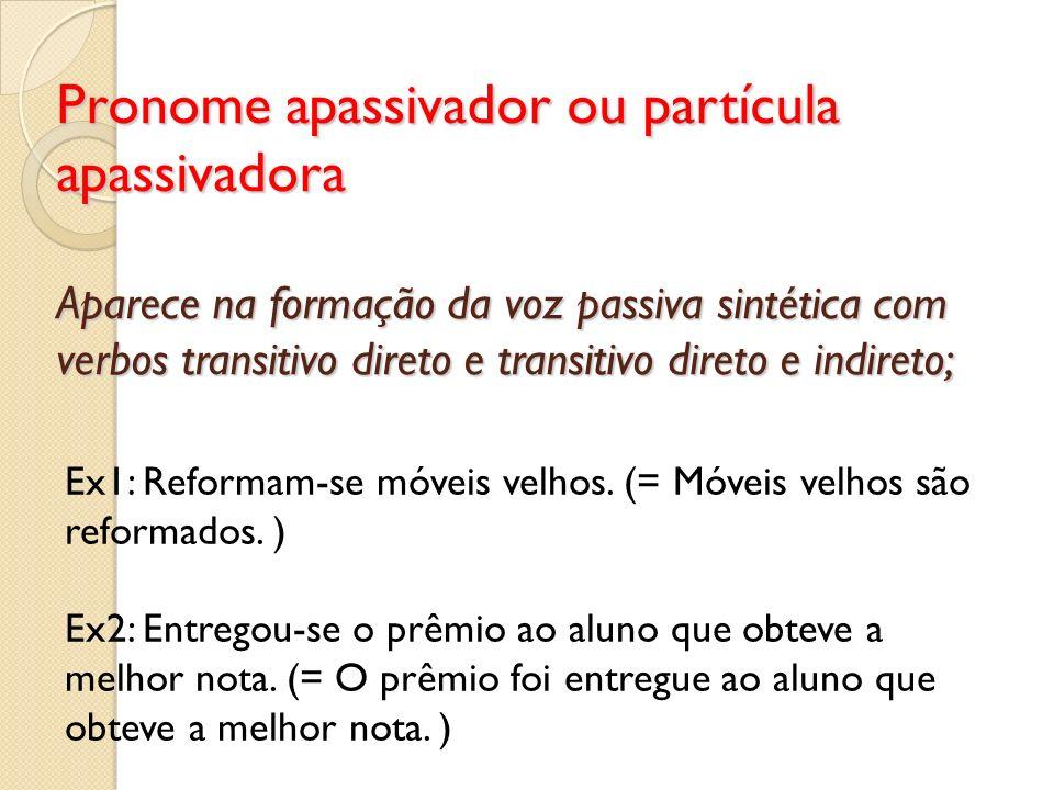 Pronome apassivador ou partícula apassivadora Aparece na formação da voz passiva sintética com verbos transitivo direto e transitivo direto e indireto